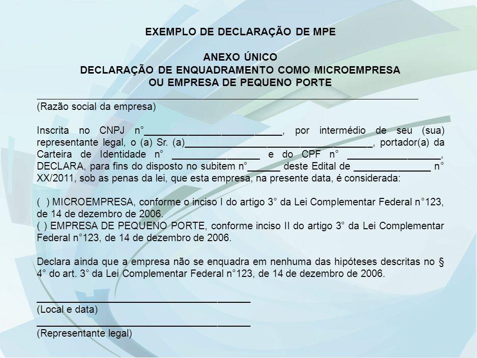 EXEMPLO DE DECLARAÇÃO DE MPE ANEXO ÚNICO DECLARAÇÃO DE ENQUADRAMENTO COMO MICROEMPRESA OU EMPRESA DE PEQUENO PORTE (Razão social da empresa) Inscrita