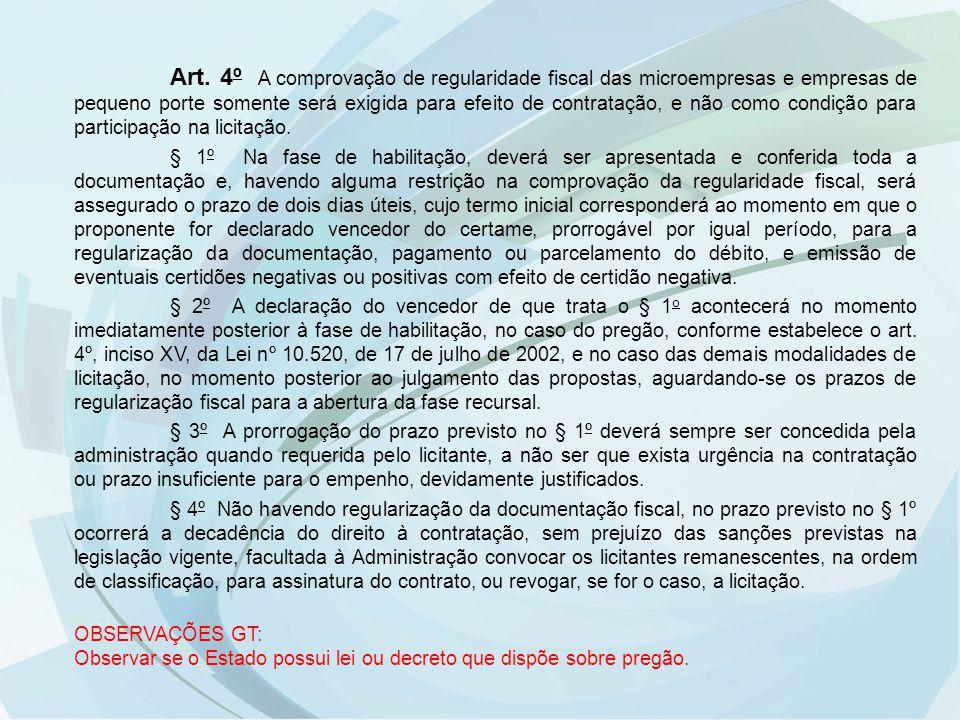 Art. 4º A comprovação de regularidade fiscal das microempresas e empresas de pequeno porte somente será exigida para efeito de contratação, e não como