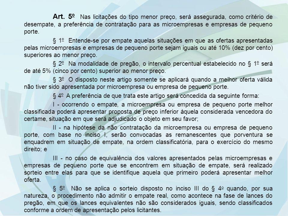 Art. 5º Nas licitações do tipo menor preço, será assegurada, como critério de desempate, a preferência de contratação para as microempresas e empresas