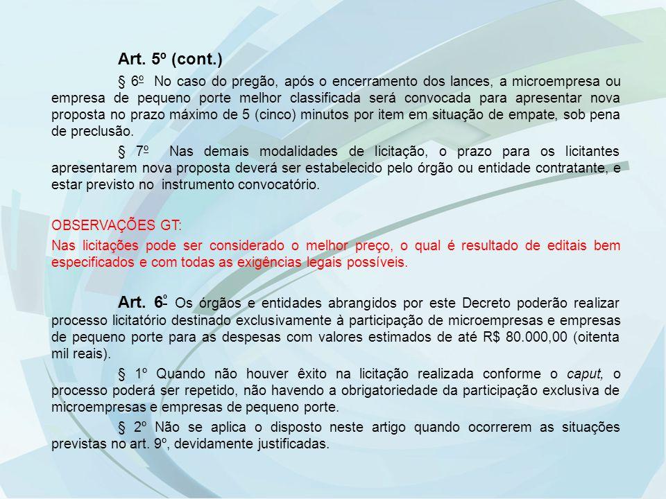 Art. 5º (cont.) § 6º No caso do pregão, após o encerramento dos lances, a microempresa ou empresa de pequeno porte melhor classificada será convocada