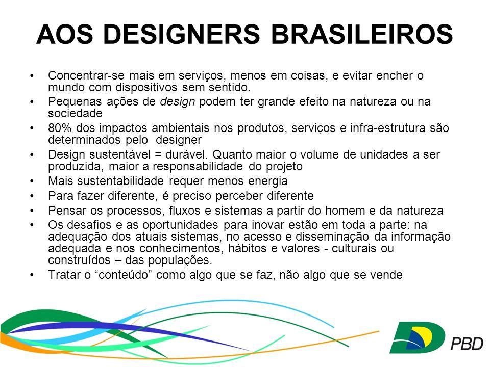 AOS DESIGNERS BRASILEIROS Concentrar-se mais em serviços, menos em coisas, e evitar encher o mundo com dispositivos sem sentido.