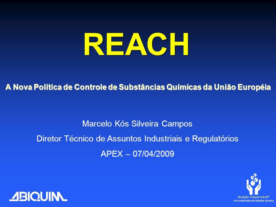 REACH Marcelo Kós Silveira Campos Diretor Técnico de Assuntos Industriais e Regulatórios APEX – 07/04/2009 A Nova Política de Controle de Substâncias Químicas da União Européia
