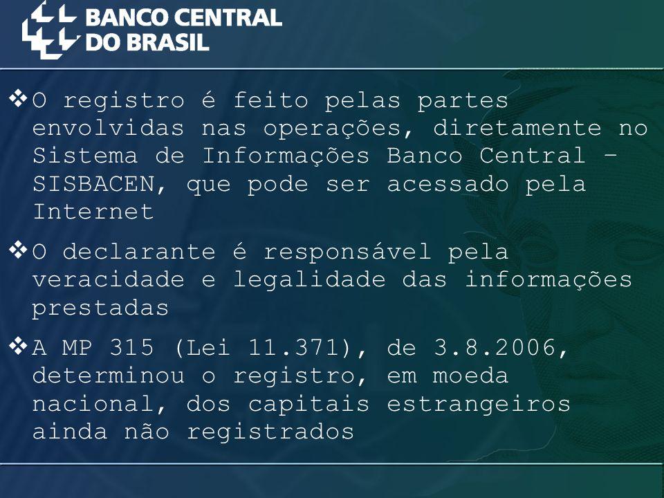  O registro é feito pelas partes envolvidas nas operações, diretamente no Sistema de Informações Banco Central – SISBACEN, que pode ser acessado pela