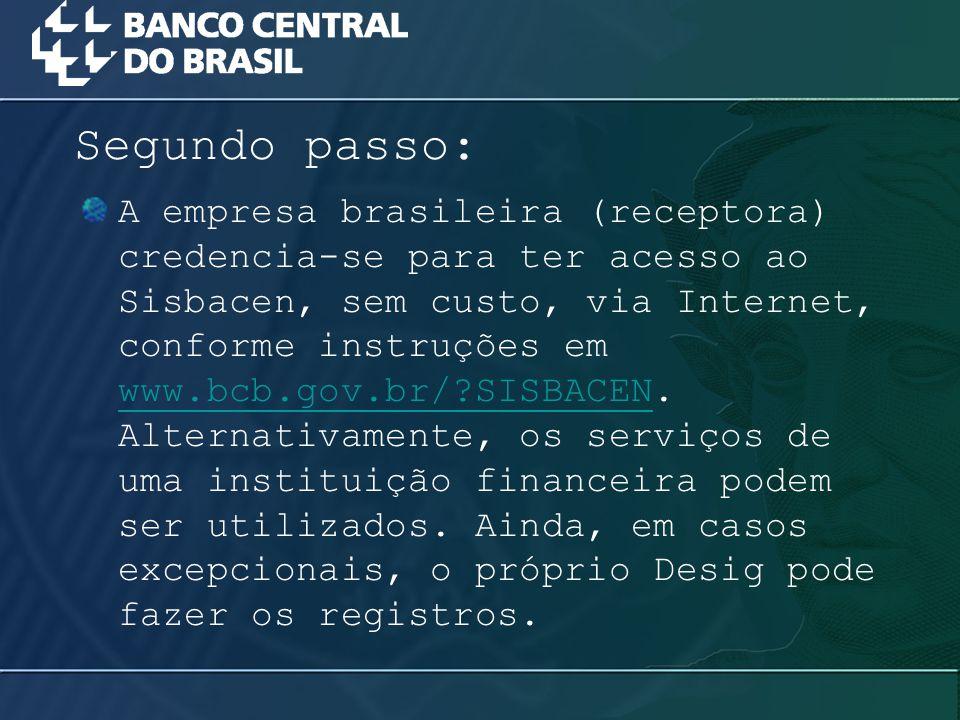 A empresa brasileira (receptora) credencia-se para ter acesso ao Sisbacen, sem custo, via Internet, conforme instruções em www.bcb.gov.br/?SISBACEN. A