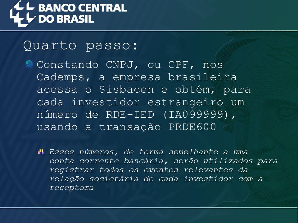 Constando CNPJ, ou CPF, nos Cademps, a empresa brasileira acessa o Sisbacen e obtém, para cada investidor estrangeiro um número de RDE-IED (IA099999),