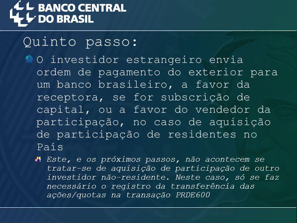 O investidor estrangeiro envia ordem de pagamento do exterior para um banco brasileiro, a favor da receptora, se for subscrição de capital, ou a favor