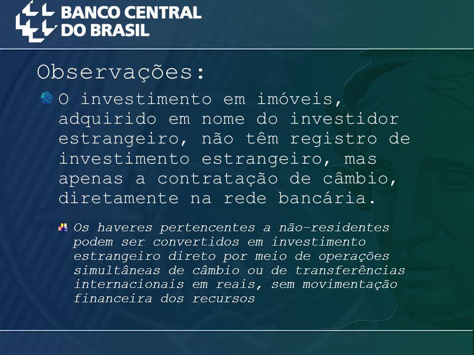 O investimento em imóveis, adquirido em nome do investidor estrangeiro, não têm registro de investimento estrangeiro, mas apenas a contratação de câmb