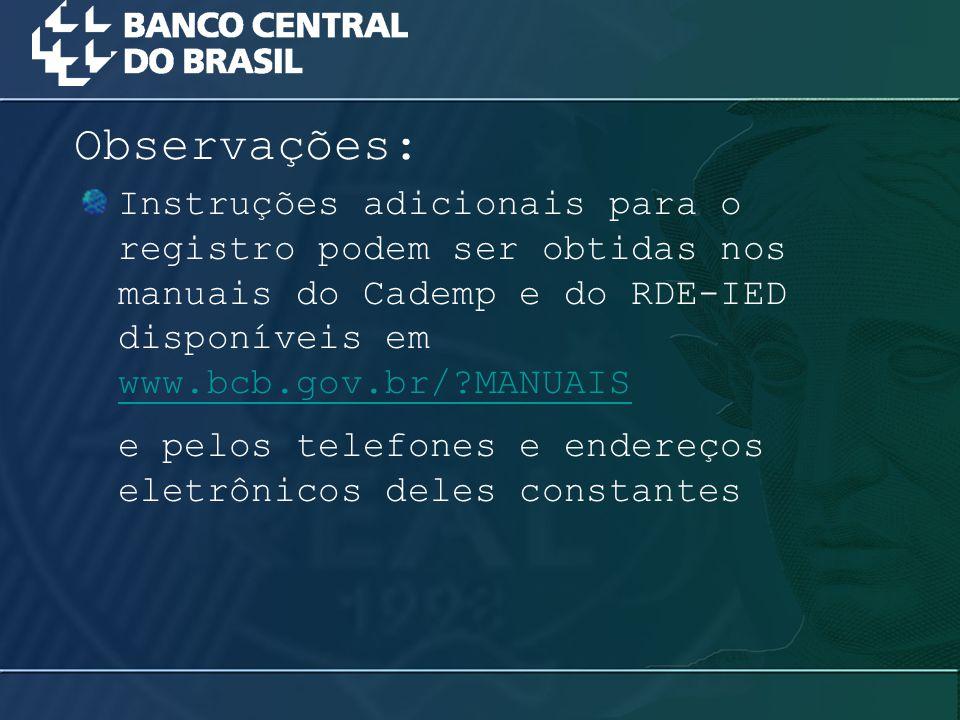 Instruções adicionais para o registro podem ser obtidas nos manuais do Cademp e do RDE-IED disponíveis em www.bcb.gov.br/?MANUAIS www.bcb.gov.br/?MANU