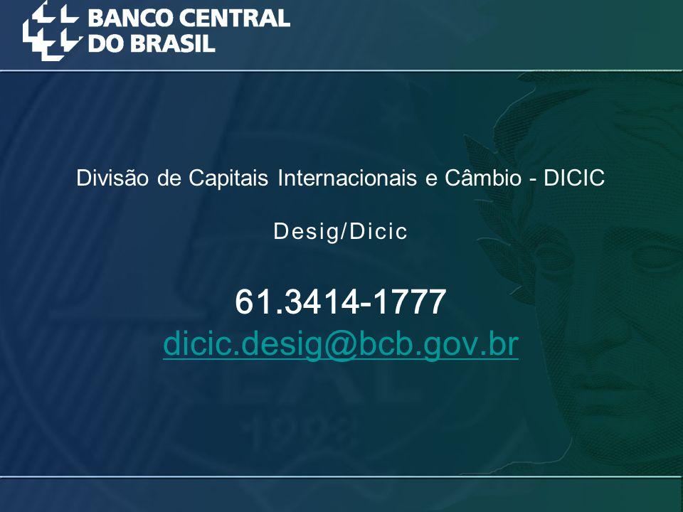 61.3414-1777 dicic.desig@bcb.gov.br dicic.desig@bcb.gov.br Divisão de Capitais Internacionais e Câmbio - DICIC Desig/Dicic