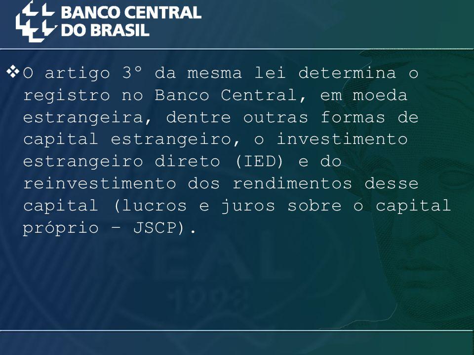  O artigo 3º da mesma lei determina o registro no Banco Central, em moeda estrangeira, dentre outras formas de capital estrangeiro, o investimento es