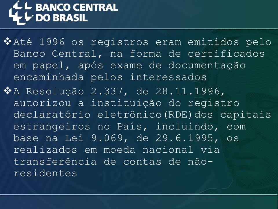  Em 1º de dezembro de 1996 entrou em operação o primeiro módulo do sistema de Registro Declaratório Eletrônico – RDE, o RDE-Portfólio  O módulo RDE-IED, para registro dos investimentos diretos, entrou em operação no segundo semestre do ano 2000