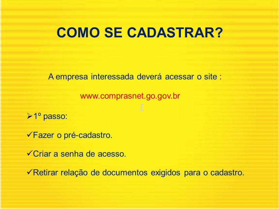 COMO SE CADASTRAR? A empresa interessada deverá acessar o site : www.comprasnet.go.gov.br r r  1º passo: Fazer o pré-cadastro. Criar a senha de acess
