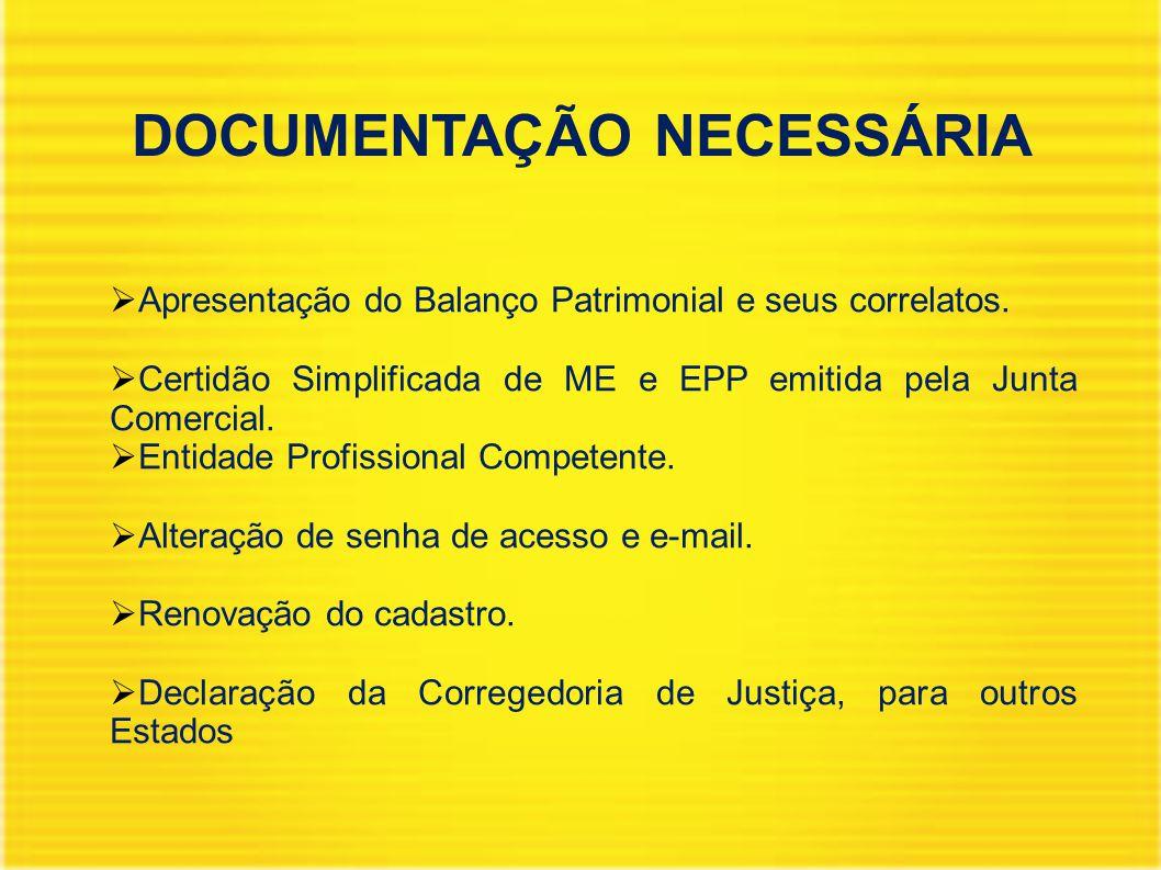 DOCUMENTAÇÃO NECESSÁRIA  Apresentação do Balanço Patrimonial e seus correlatos.  Certidão Simplificada de ME e EPP emitida pela Junta Comercial.  E