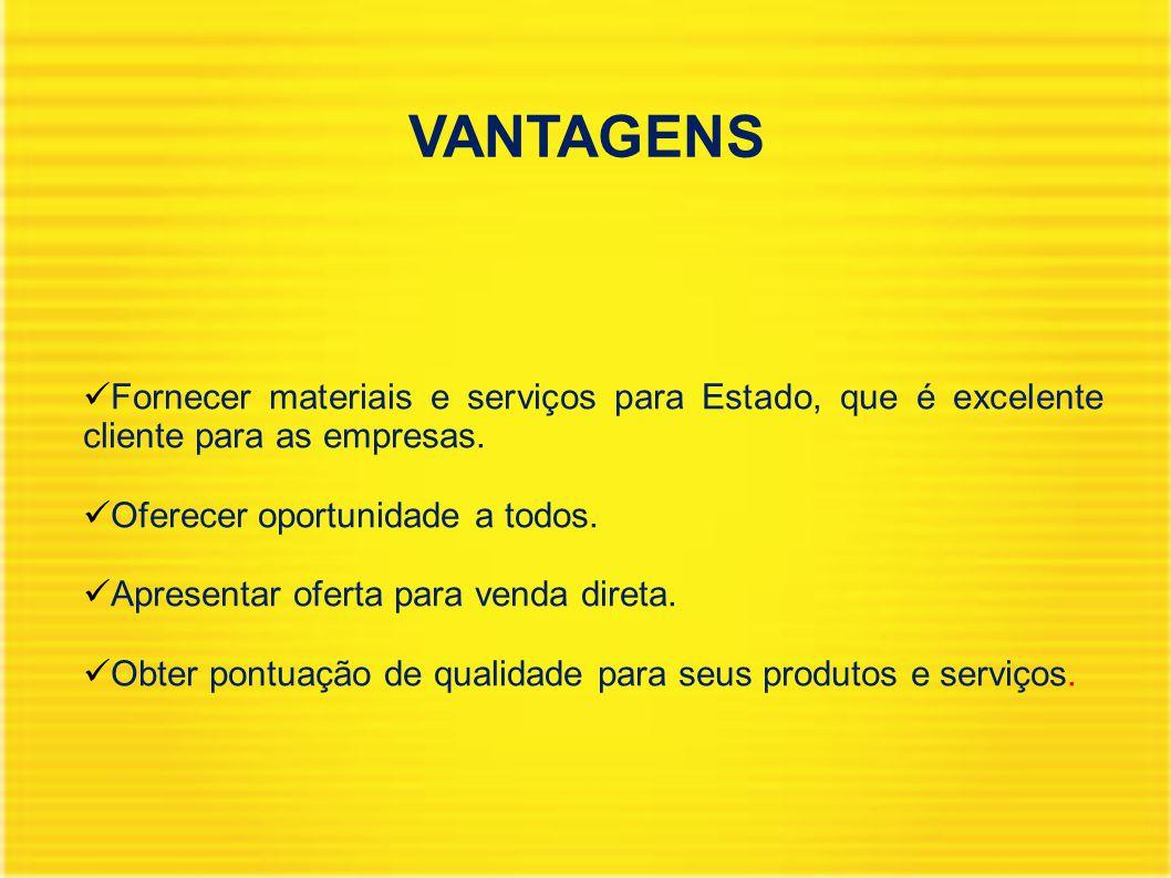 VANTAGENS Fornecer materiais e serviços para Estado, que é excelente cliente para as empresas.