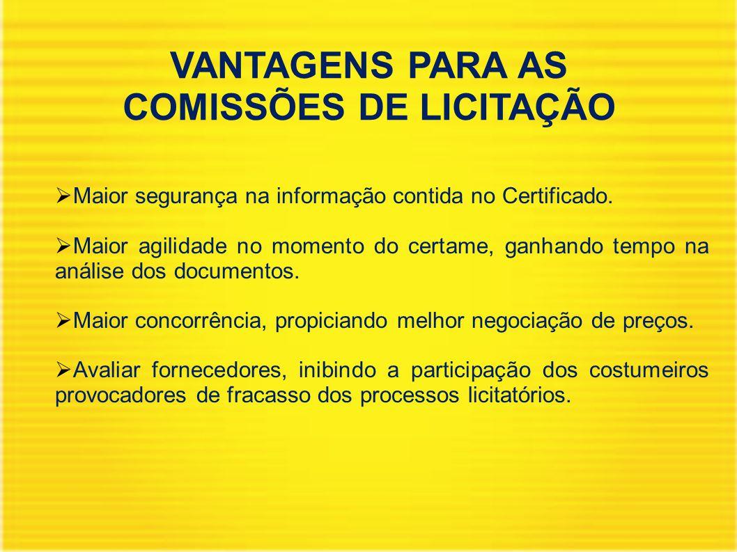 VANTAGENS PARA AS COMISSÕES DE LICITAÇÃO  Maior segurança na informação contida no Certificado.