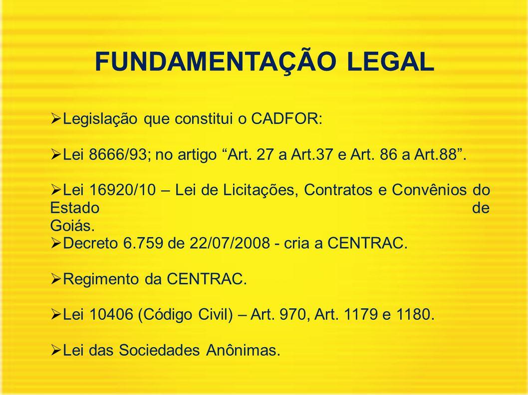"""FUNDAMENTAÇÃO LEGAL  Legislação que constitui o CADFOR:  Lei 8666/93; no artigo """"Art. 27 a Art.37 e Art. 86 a Art.88"""".  Lei 16920/10 – Lei de Licit"""