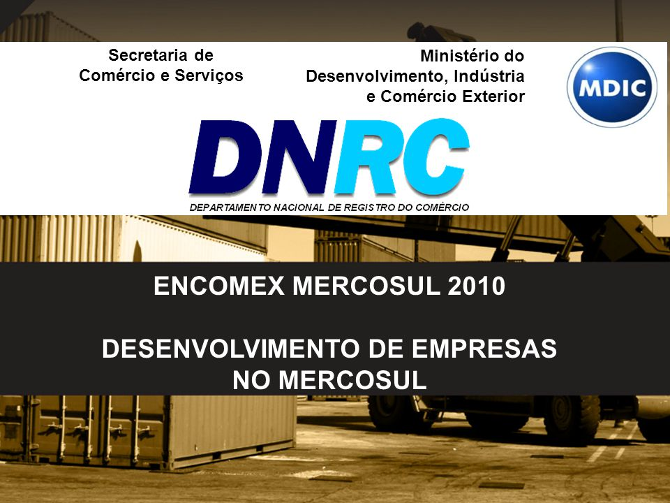 Secretaria de Comércio e Serviços Ministério do Desenvolvimento, Indústria e Comércio Exterior ENCOMEX MERCOSUL 2010 DESENVOLVIMENTO DE EMPRESAS NO ME