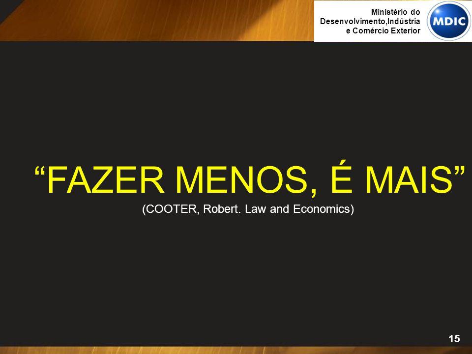 """15 """"FAZER MENOS, É MAIS"""" (COOTER, Robert. Law and Economics) Ministério do Desenvolvimento,Indústria e Comércio Exterior"""