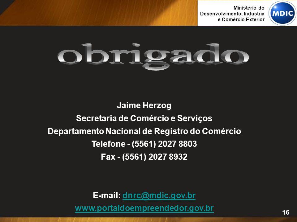 16 Jaime Herzog Secretaria de Comércio e Serviços Departamento Nacional de Registro do Comércio Telefone - (5561) 2027 8803 Fax - (5561) 2027 8932 E-m