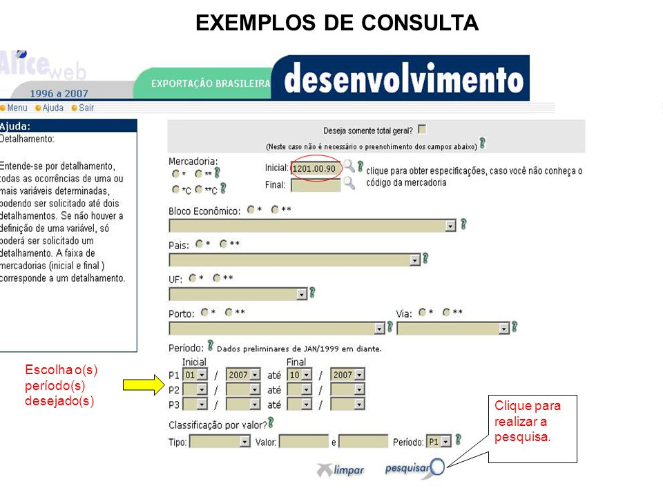 EXEMPLOS DE CONSULTA Clique para realizar a pesquisa. Escolha o(s) período(s) desejado(s)