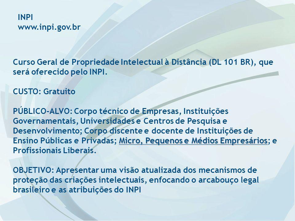 INPI www.inpi.gov.br Curso Geral de Propriedade Intelectual à Distância (DL 101 BR), que será oferecido pelo INPI.