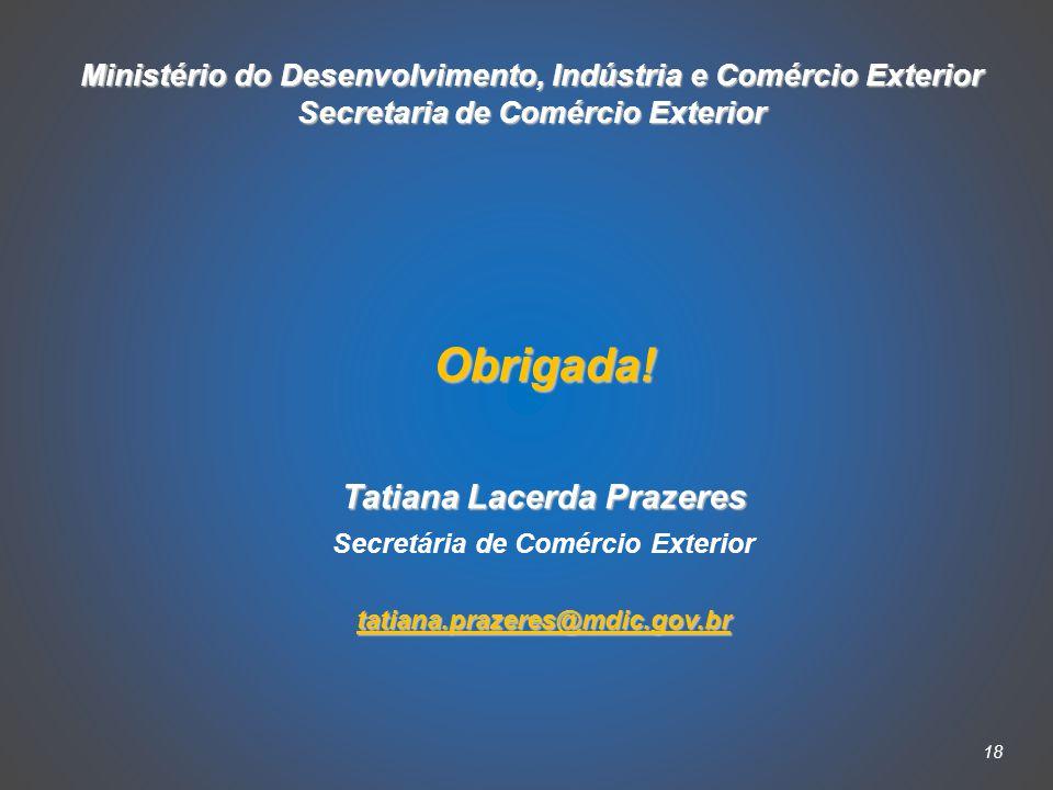 18 Ministério do Desenvolvimento, Indústria e Comércio Exterior Secretaria de Comércio Exterior Obrigada.