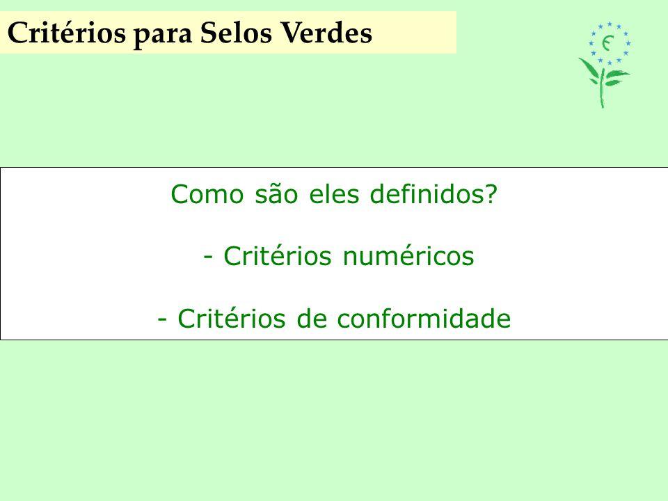 Como são eles definidos? - Critérios numéricos - Critérios de conformidade Critérios para Selos Verdes