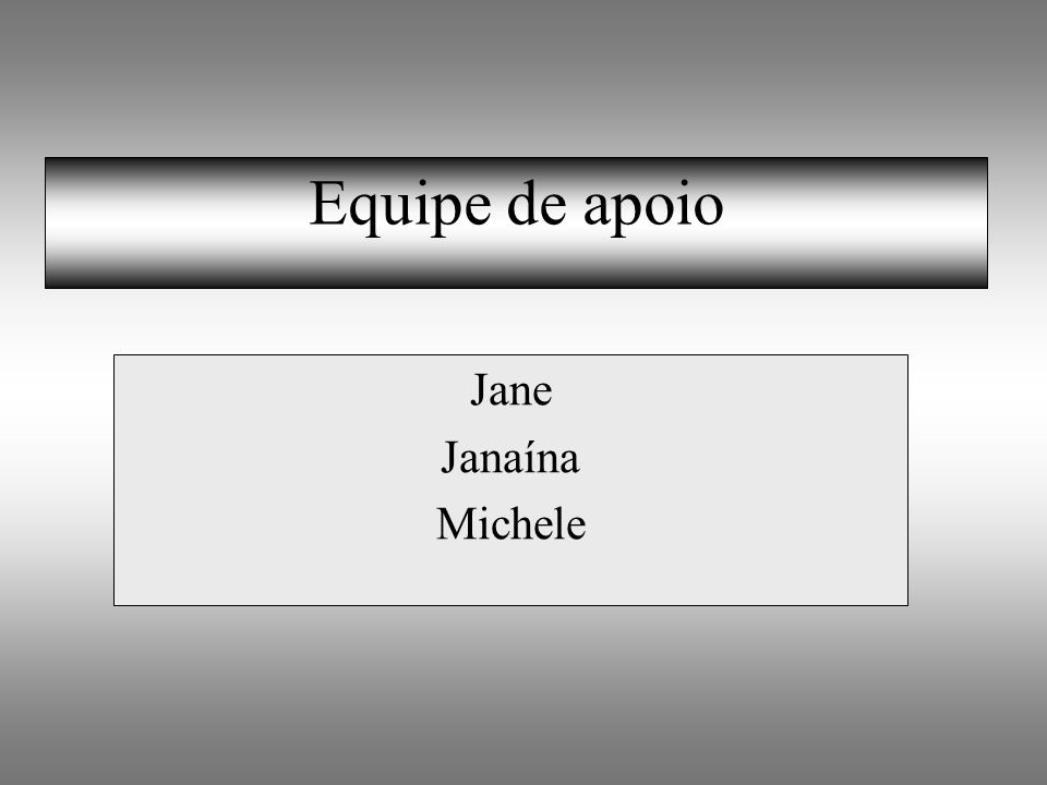Equipe de apoio Jane Janaína Michele