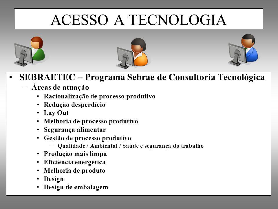 SEBRAETEC – Programa Sebrae de Consultoria Tecnológica –Áreas de atuação Racionalização de processo produtivo Redução desperdício Lay Out Melhoria de
