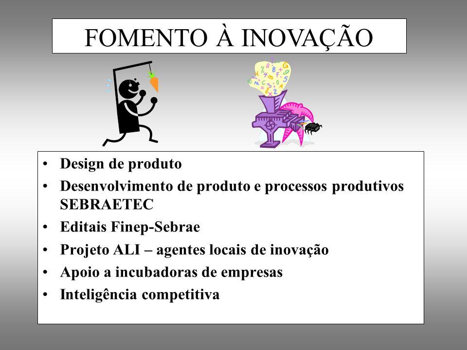 Design de produto Desenvolvimento de produto e processos produtivos SEBRAETEC Editais Finep-Sebrae Projeto ALI – agentes locais de inovação Apoio a in