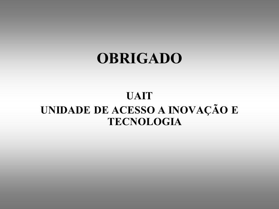 OBRIGADO UAIT UNIDADE DE ACESSO A INOVAÇÃO E TECNOLOGIA