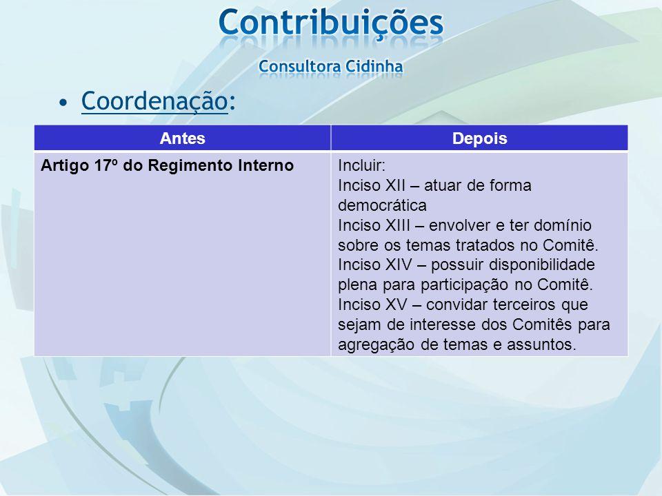 AntesDepois Artigo 17º do Regimento InternoIncluir: Inciso XII – atuar de forma democrática Inciso XIII – envolver e ter domínio sobre os temas tratados no Comitê.