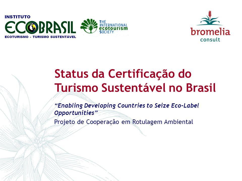 Status da Certificação do Turismo Sustentável no Brasil Enabling Developing Countries to Seize Eco-Label Opportunities Projeto de Cooperação em Rotulagem Ambiental