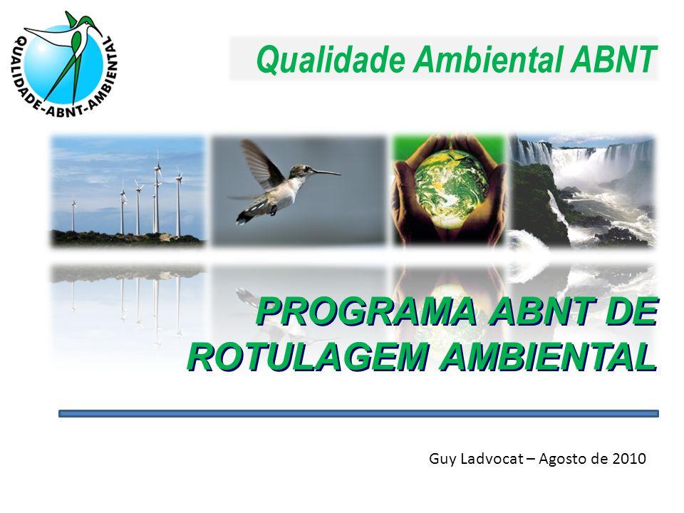 Qualidade Ambiental ABNT PROGRAMA ABNT DE ROTULAGEM AMBIENTAL Guy Ladvocat – Agosto de 2010