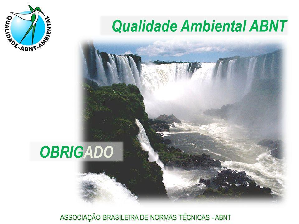 ASSOCIAÇÃO BRASILEIRA DE NORMAS TÉCNICAS - ABNT Qualidade Ambiental ABNT OBRIGADO