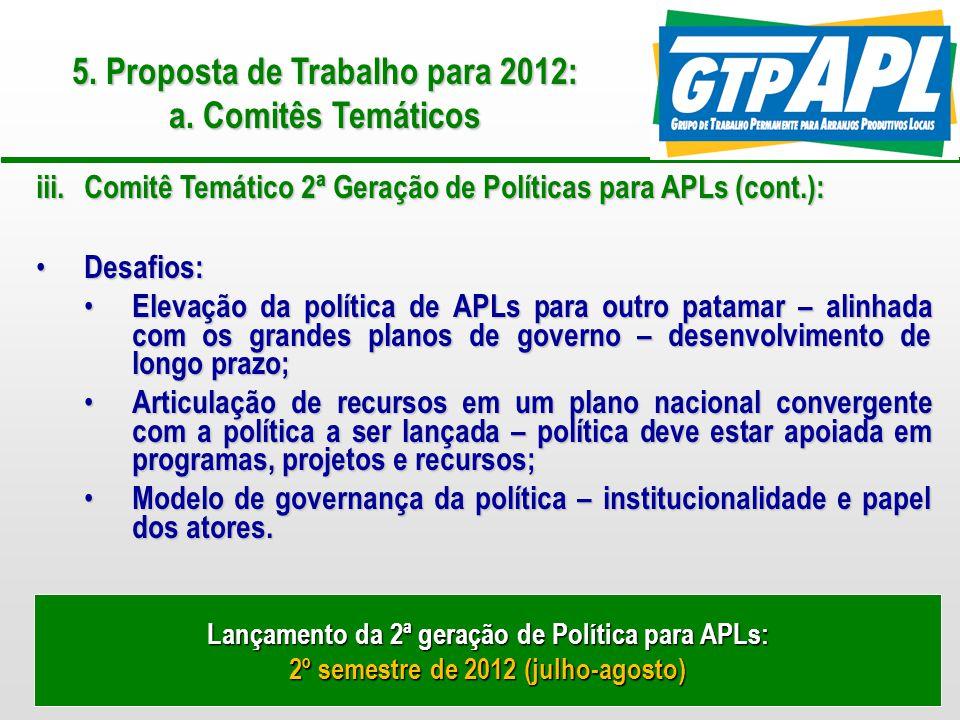 13 5. Proposta de Trabalho para 2012: a. Comitês Temáticos iii.Comitê Temático 2ª Geração de Políticas para APLs (cont.): Desafios: Desafios: Elevação