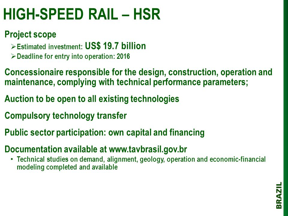 HIGH-SPEED RAIL – HSR Project scope  Estimated investment: US$ 19.7 billion  Deadline for entry into operation: 2016 Concessionaire responsible for