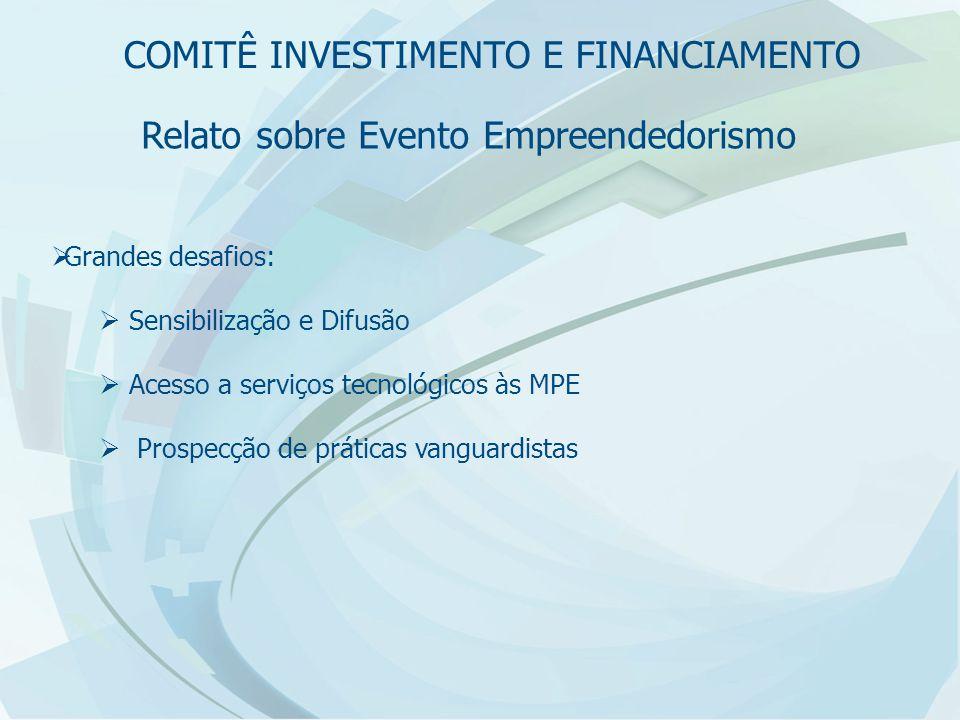 Relato sobre Evento Empreendedorismo  Grandes desafios:  Sensibilização e Difusão  Acesso a serviços tecnológicos às MPE  Prospecção de práticas v