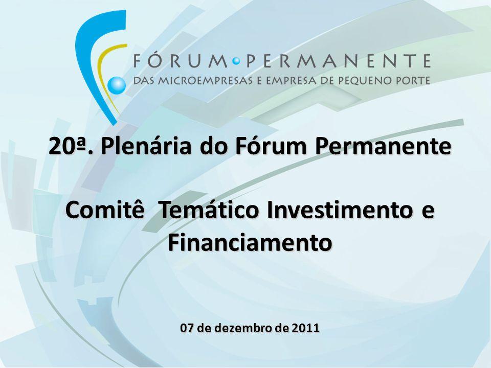 20ª. Plenária do Fórum Permanente Comitê Temático Investimento e Financiamento 07 de dezembro de 2011