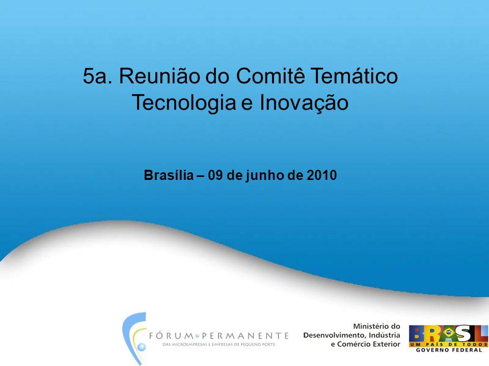 5a. Reunião do Comitê Temático Tecnologia e Inovação Brasília – 09 de junho de 2010