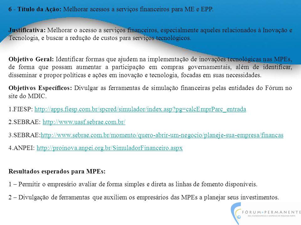6 - Título da Ação: Melhorar acessos a serviços financeiros para ME e EPP.
