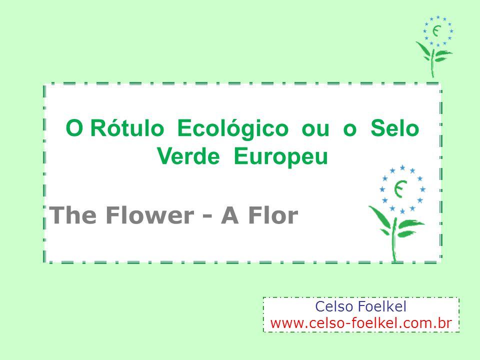 O Rótulo Ecológico ou o Selo Verde Europeu The Flower - A Flor Celso Foelkel www.celso-foelkel.com.br