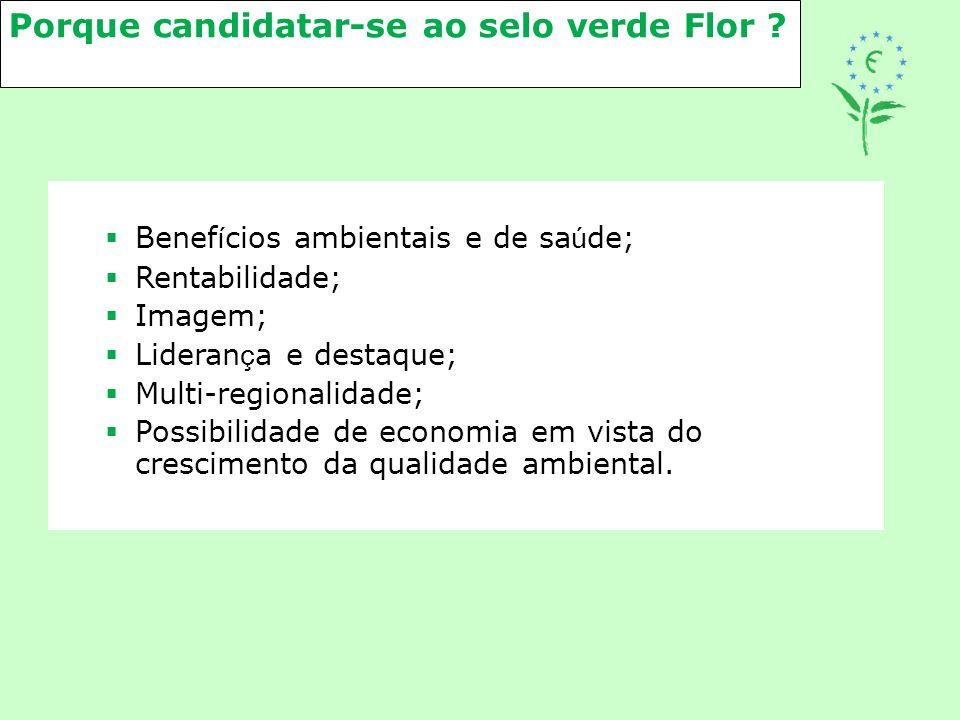 Porque candidatar-se ao selo verde Flor ?  Benef í cios ambientais e de sa ú de;  Rentabilidade;  Imagem;  Lideran ç a e destaque;  Multi-regiona