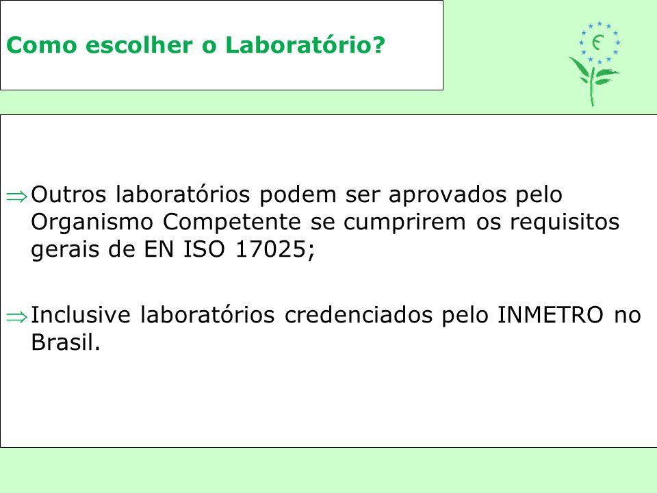 Como escolher o Laboratório? Outros laboratórios podem ser aprovados pelo Organismo Competente se cumprirem os requisitos gerais de EN ISO 17025; In