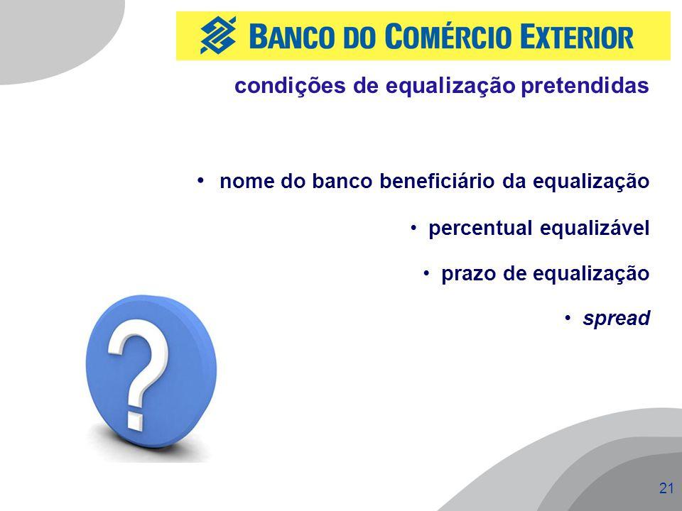 21 nome do banco beneficiário da equalização percentual equalizável prazo de equalização spread condições de equalização pretendidas