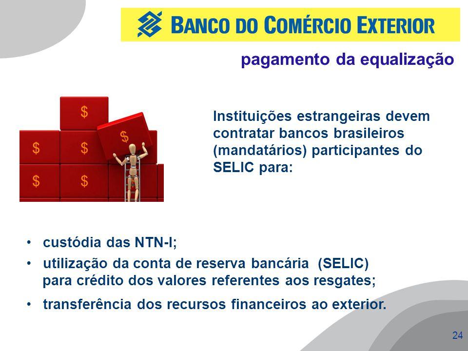 24 custódia das NTN-I; utilização da conta de reserva bancária (SELIC) para crédito dos valores referentes aos resgates; transferência dos recursos financeiros ao exterior.