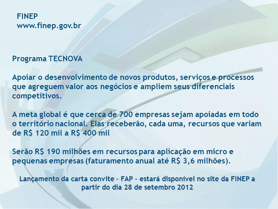 FINEP www.finep.gov.br Programa TECNOVA Apoiar o desenvolvimento de novos produtos, serviços e processos que agreguem valor aos negócios e ampliem seus diferenciais competitivos.