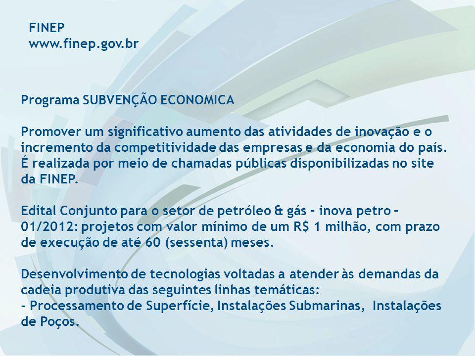 FINEP www.finep.gov.br Programa SUBVENÇÃO ECONOMICA Promover um significativo aumento das atividades de inovação e o incremento da competitividade das empresas e da economia do país.