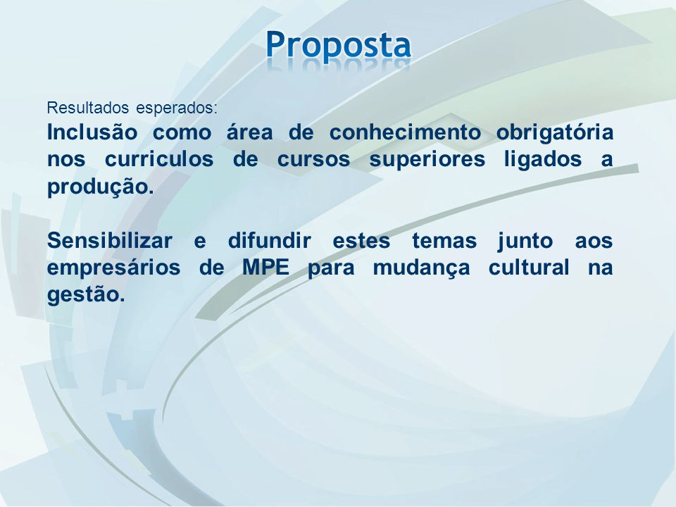 Resultados esperados: Inclusão como área de conhecimento obrigatória nos curriculos de cursos superiores ligados a produção.