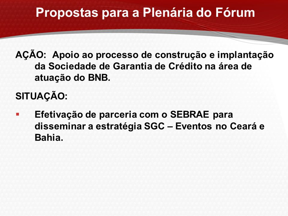 AÇÃO: Apoio ao processo de construção e implantação da Sociedade de Garantia de Crédito na área de atuação do BNB. SITUAÇÃO:  Efetivação de parceria